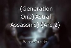 {Generation One}Astral Assassins}{Arc 2}