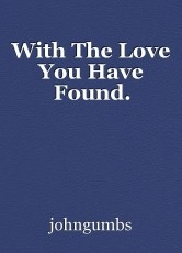 With The Love You Have Found.