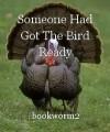 Someone Had Got The Bird Ready