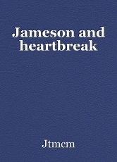 Jameson and heartbreak