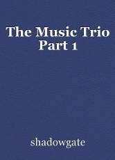 The Music Trio Part 1