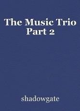 The Music Trio Part 2