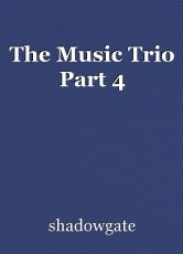 The Music Trio Part 4