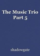 The Music Trio Part 5