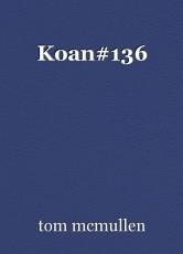 Koan#136