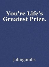 You're Life's Greatest Prize.
