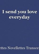 I send you love everyday