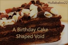 A Birthday Cake Shaped Void