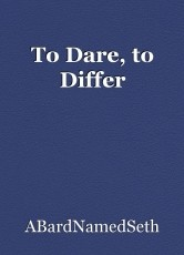 To Dare, to Differ