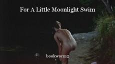 For A Little Moonlight Swim