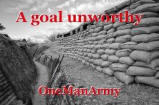 A goal unworthy