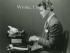 Wrote, Uncle Bill
