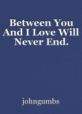 Between You And I Love Will Never End.