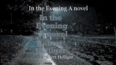 In the Evening A novel