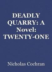 DEADLY QUARRY: A Novel: TWENTY-ONE