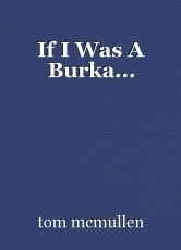 If I Was A Burka...