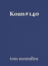 Koan#140
