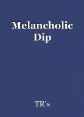 Melancholic Dip