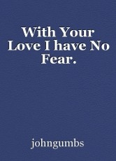 With Your Love I have No Fear.