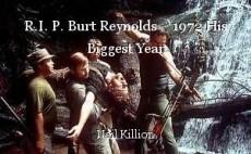 R.I. P. Burt Reynolds -  1972 His Biggest Year