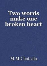 Two words make one broken heart