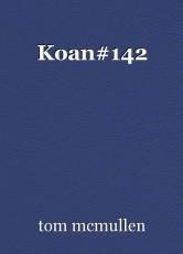 Koan#142