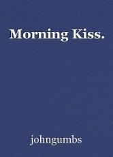 Morning Kiss.