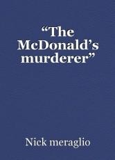 """""""The McDonald's murderer"""""""