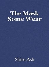 The Mask Some Wear