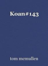 Koan#143