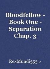 Bloodfellow - Book One - Separation Chap. 3