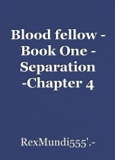 Blood fellow - Book One - Separation -Chapter 4