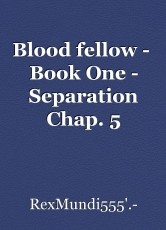 Blood fellow -  Book One - Separation Chap. 5