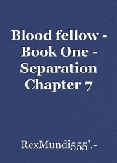 Blood fellow - Book One - Separation Chapter 7