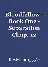 Bloodfellow - Book One - Separation Chap. 12