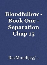 Bloodfellow - Book One - Separation Chap 15