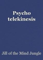 Psycho telekinesis