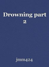 Drowning part 2