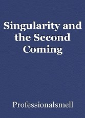 Singularity and the Second Coming