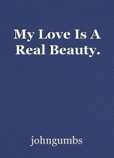 My Love Is A Real Beauty.