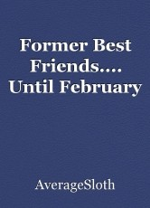 Former Best Friends.... Until February