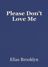 Please Don't Love Me