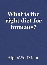 What is the right diet for humans?