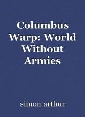 Columbus Warp: World Without Armies