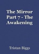 The Mirror Part 7 - The Awakening