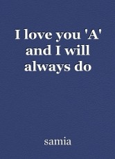I love you 'A' and I will always do