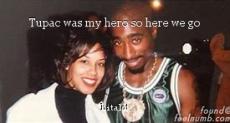 Tupac was my hero so here we go