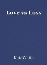 Love vs Loss