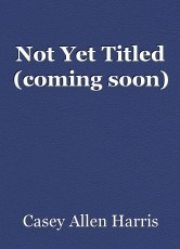 Not Yet Titled (coming soon)
