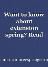 Want to know about extension spring? Read on